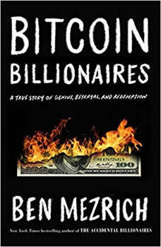 Bitcoin Billionaires: A True Story of Genius, Betrayal, and Redemption A True Story of Genius, Betrayal, and Redemption, Ben Mezrich