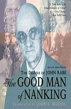 The Good Man of Nanking: The Diaries of John Rabe, Edited by Edwin Wickert; Translated by John E. Woods