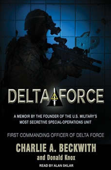 Delta Force: A Memoir by the Founder of the U.S. Military's Most Secretive Special-Operations Unit, Charlie A. Beckwith