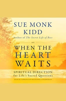 When the Heart Waits: Spiritual Direction for Lifes Sacred Questions Spiritual Direction for Lifes Sacred Questions, Sue Monk Kidd