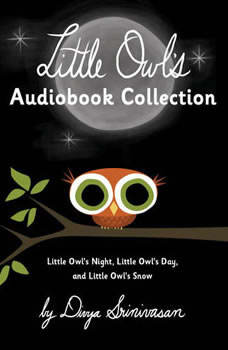 Little Owl's Audiobook Collection: Little Owl's Night; Little Owl's Day; Little Owl's Snow, Divya Srinivasan