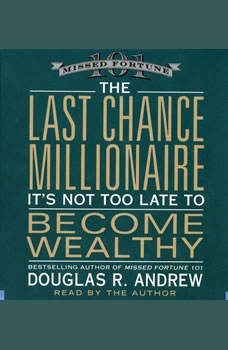 The Last Chance Millionaire: It's Not Too Late to Become Wealthy, Douglas R. Andrew