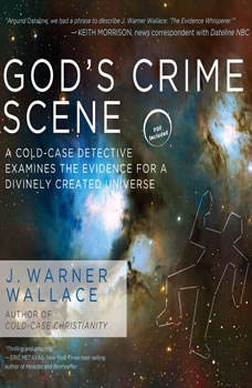 God's Crime Scene: A Cold-Case Detective Examines the Evidence for a Divinely Created Universe, J. Warner Wallace