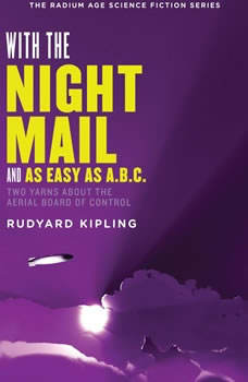 With the Night Mail and As Easy as A.B.C.: Two Yarns About the Aerial Board of Control, Rudyard Kipling