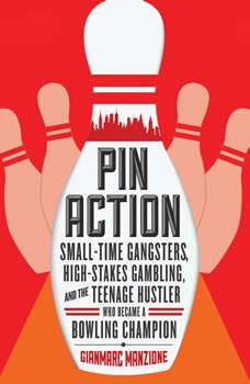 Pin Action: Small-Time Gangsters, High-Stakes Gambling, and the Teenage Hustler Who Became a Bowling Champion, Gianmarc Manzione