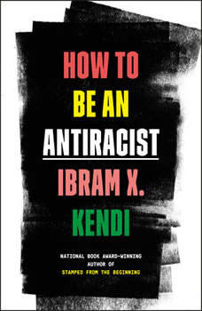 How to Be an Antiracist, Ibram X. Kendi