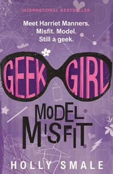 Geek Girl: Model Misfit, Holly Smale