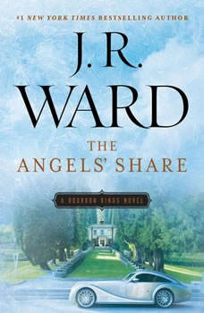 The Angels' Share: A Bourbon Kings Novel A Bourbon Kings Novel, J.R. Ward