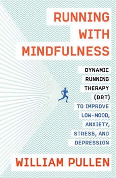 Run for Your Life: Mindful Running for a Happy Life, William Pullen
