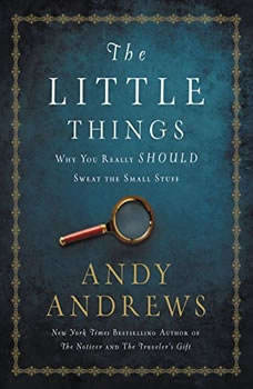The Little Things: Why You Really Should Sweat the Small Stuff Why You Really Should Sweat the Small Stuff, Andy Andrews