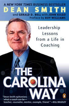 The Carolina Way: Leadership Lessons from a Life in Coaching, Dean Smith