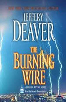 The Burning Wire: A Lincoln Rhyme Novel A Lincoln Rhyme Novel, Jeffery Deaver
