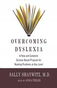 Overcoming Dyslexia: A New and Complete ScienceBased Program for Reading Problems at Any Level, Sally Shaywitz, M.D.