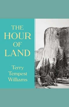 The Hour of Land: A Personal Topography of America's National Parks, Terry Tempest Williams