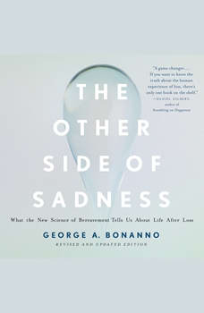 The Other Side of Sadness: What the New Science of Bereavement Tells Us About Life After Loss, George A. Bonanno