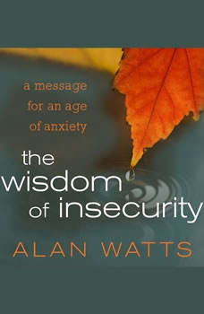 The Wisdom of Insecurity: A Message for an Age of Anxiety, Alan Watts