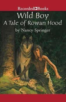 Wild Boy: A Tale of Rowan Hood, Nancy Springer