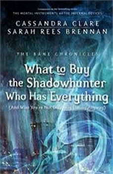 What to Buy the Shadowhunter Who Has Everything: (And Who You're Not Officially Dating Anyway), Cassandra Clare
