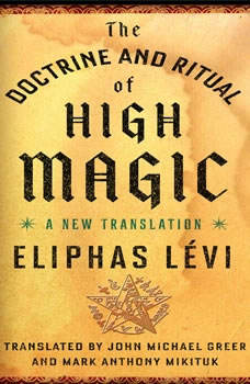 The Doctrine and Ritual of High Magic: A New Translation, Eliphas Levi