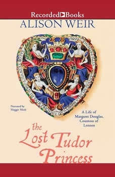 The Lost Tudor Princess: The Life of Lady Margaret Douglas, Alison Weir