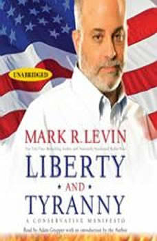 Liberty and Tyranny: A Conservative Manifesto, Mark R. Levin