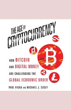 The Age of Cryptocurrency: How Bitcoin and Digital Money Are Challenging the Global Economic Order, Paul Vigna