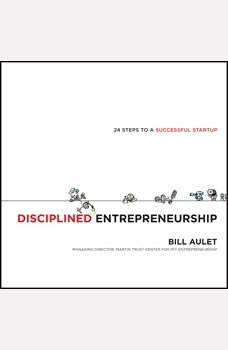Disciplined Entrepreneurship: 24 Steps to a Successful Startup, Bill Aulet