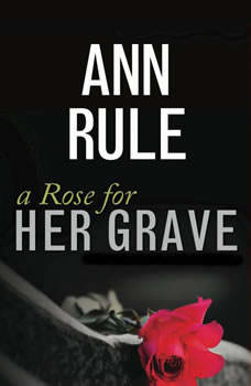 A Rose for Her Grave: And Other True Cases And Other True Cases, Ann Rule