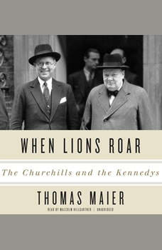 When Lions Roar: The Churchills and the Kennedys, Thomas Maier