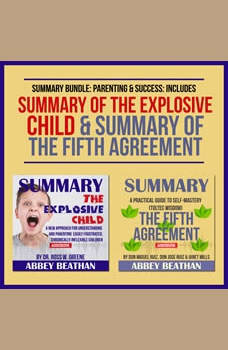 Summary Bundle: Parenting & Success: Includes Summary of The Explosive Child & Summary of The Fifth Agreement, Abbey Beathan