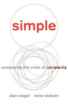 Simple: Conquering the Crisis of Complexity Conquering the Crisis of Complexity, Alan Siegel