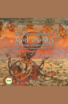 Ancient Secrets of Mystical Yoga - The Icon Das Avatar Series: The Divine Pastimes Of Lord Varaha - The Boar Incarnation Of The Supreme Personality Of Godhead., H.G. Jagannatha Dasa