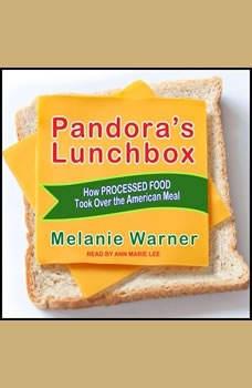 Pandora's Lunchbox: How Processed Food Took Over the American Meal How Processed Food Took Over the American Meal, Melanie Warner