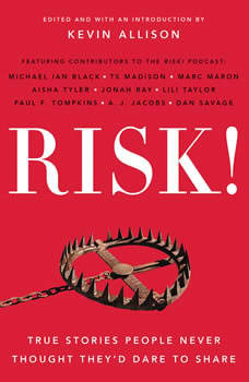 RISK!: True Stories People Never Thought They'd Dare to Share True Stories People Never Thought They'd Dare to Share, Kevin Allison
