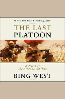The Last Platoon: A Novel of the Afghanistan War, Bing West