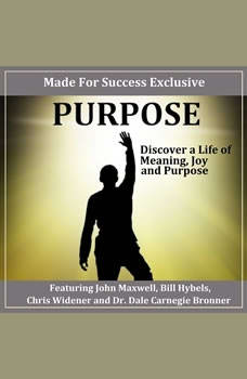 Purpose: Discover a Life of Meaning, Joy and Purpose, Tim Elmore, Karl Eastlack, Bill Hybels, Dr. Dale Bronner, Dr. John Hull, Greg Surratt, John Maxwell, Tom Flick, Chris Widener, Paul M. Goulet, Glenna Salsbury, Dr. Tom Mullens, Ron White, Dr. David Cook, Dr. Jim Reeve. Elmore Tim, Eastlack Karl, Hybels Bi