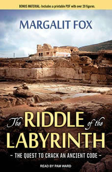 The Riddle of the Labyrinth: The Quest to Crack an Ancient Code The Quest to Crack an Ancient Code, Margalit Fox