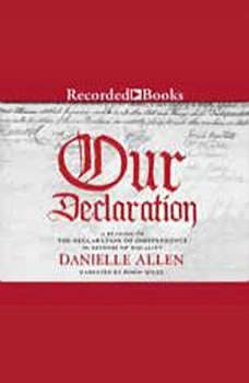 Our Declaration: A Reading of Declaration of Independence in Defense of Equality A Reading of Declaration of Independence in Defense of Equality, Danielle Allen