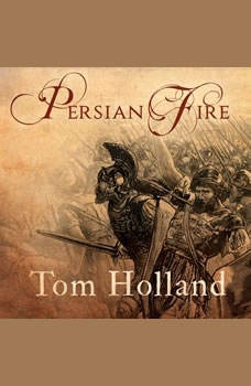 Persian Fire: The First World Empire and the Battle for the West, Tom Holland