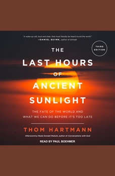 The Last Hours of Ancient Sunlight Revised and Updated: The Fate of the World and What We Can Do Before It's Too Late, Thom Hartmann