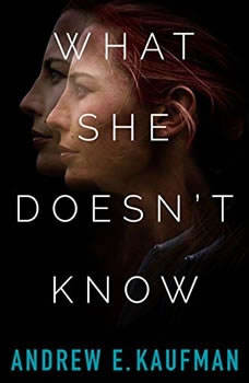What She Doesn't Know: A Psychological Thriller, Andrew E. Kaufman
