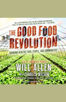 The Good Food Revolution: Growing Healthy Food, People, and Communities, Will Allen