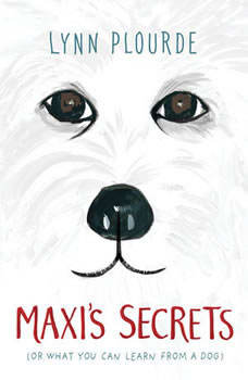 Maxi's Secrets: (Or, What You Can Learn from a Dog), Lynn Plourde