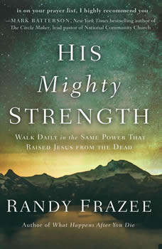 His Mighty Strength: Walk Daily in the Same Power That Raised Jesus from the Dead, Randy Frazee