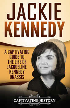 Jackie Kennedy: A Captivating Guide to the Life of Jacqueline Kennedy Onassis, Captivating History