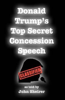 Donald Trump's Top Secret Concession Speech, John Sheirer