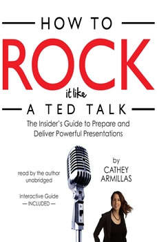 How to Rock It Like a TED Talk: The Insiders Guide to Prepare and Deliver Powerful Presentations, Cathey Armillas