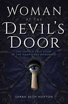 Woman at the Devil's Door: The Untold Story of the Hampstead Murderess, Sarah Beth Hopton