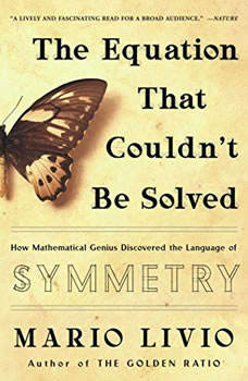 The Equation That Couldn't Be Solved: How Mathematical Genius Discovered the Language of Symmetry How Mathematical Genius Discovered the Language of Symmetry, Mario Livio