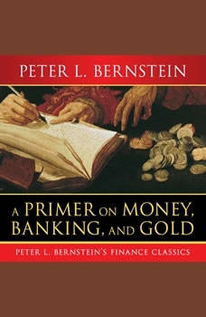 A Primer on Money, Banking, and Gold, Peter L. Bernstein